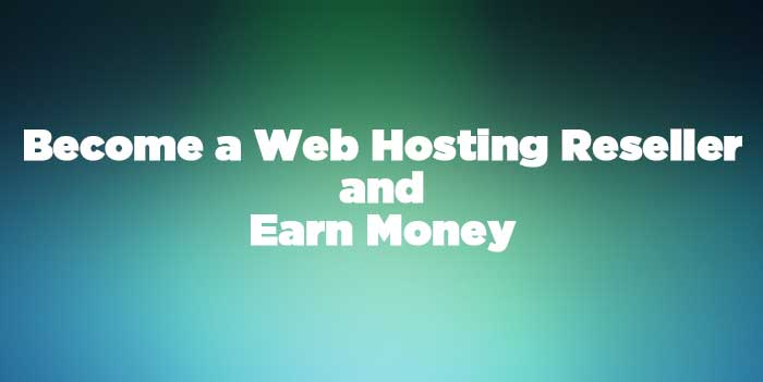 become a web hosting reseller and earn money from it