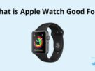what is apple watch good for