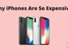 why iPhones are so expensive
